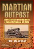 Martian Outpost : The Challenges of Establishing a Human Settlement on Mars, Seedhouse, Erik, 038798190X