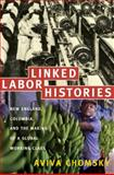 Linked Labor Histories : New England, Colombia, and the Making of a Global Working Class, Chomsky, Aviva, 0822341905