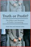 Truth or Profit? : The Ethics and Business of Public Accounting, Green, Duncan and Neu, Dean, 1552661903