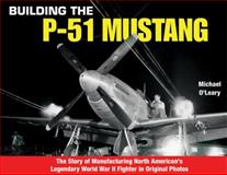 Building the P-51 Mustang, Michael O'Leary, 1580071902