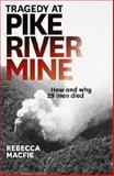Tragedy at Pike River Mine : How and Why 29 Men Died, Macfie, Rebecca, 1877551902