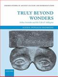 Truly Beyond Wonders : Aelius Aristides and the Cult of Asklepios, Petsalis-Diomidis, Alexia, 0199561907