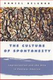 The Culture of Spontaneity : Improvisation and the Arts in Postwar America, Belgrad, Daniel, 0226041905