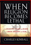 When Religion Becomes Lethal, Charles Kimball, 0470581905