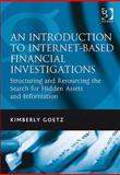 An Introduction to Internet-Based Financial Investigation : Structuring and Resourcing the Search for Hidden Assets and Information, Goetz, Kimberly, 0566091909