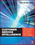 Customer Service Intelligence : Perspectives for human resources and Training, Van Der Wagen, Merilynn, 075068190X