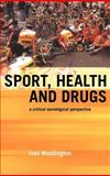 Sport, Health and Drugs : A Critical Sociological Perspective, Waddington, Ivan and Smith, Andy, 0419251901