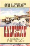 Galveston : A History of the Island, Cartwright, Gary, 0875651909