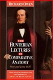 The Hunterian Lectures in Comparative Anatomy, May and June 1837, Owen, Richard, 0226641902
