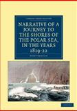 Narrative of a Journey to the Shores of the Polar Sea, in the Years 1819, 20, 21, And 22, Franklin, John, 1108041906