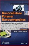 Nanocellulose Polymer Nanocomposites : Fundamentals and Applications, Thakur, 1118871901