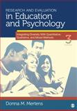 Research and Evaluation in Education and Psychology : Integrating Diversity with Quantitative, Qualitative, and Mixed Methods, Donna M. Mertens, 141297190X