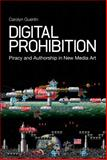 Digital Prohibition : Piracy and Authorship in New Media Art, Guertin, Carolyn, 1441131906