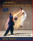 The Power of Internal Martial Arts and Chi, Bruce Frantzis, 1583941908