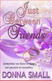 Just Between Friends, Donna Small, 1935171909