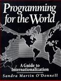 Programming for the Whole World : A Guide to Internationalization, O'Donnell, Sandra Martin, 0137221908