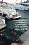 The Epistemology of Religious Disagreement : A Better Understanding, Kraft, James, 0230111904