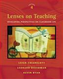 Lenses on Teaching : Developing Perspectives on Classroom Life, Chiarelott, Leigh and Davidman, Leonard, 0495091901