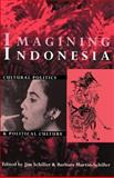 Imagining Indonesia : Cultural Politics and Political Culture, Schiller, Jim, 089680190X