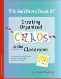 If It Ain't Broke, Break It! Creating Organized Chaos in the Classroom, Nadzak, Cary L., 097883190X