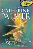 A Kiss of Adventure, Catherine Palmer, 1414321902