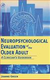Neuropsychological Evaluation of the Older Adult : A Clinician's Guidebook, Green, Joanne, 0122981901