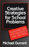 Creative Strategies for School Problems : Solutions for Psychologists and Teachers, Durrant, Michael, 0393701905
