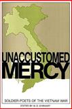 Unaccustomed Mercy : Soldier-Poets of the Vietnam War, , 0896721906