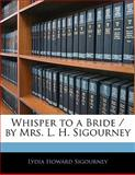 Whisper to a Bride / by Mrs L H Sigourney, Lydia Howard Sigourney, 1141521903