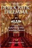 The Democratic Dilemma : Reforming the Canadian Senate, Smith, Jennifer, 155339190X