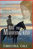 Not the Marrying Kind, Cole, Christina, 1631051903