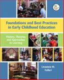 Foundations and Best Practices in Early Childhood Education : History, Theories, and Approaches to Learning, Follari, Lissanna M., 013119190X