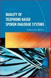 Quality of Telephone-Based Spoken Dialogue Systems, Möller, Sebastian, 0387231900