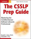 The CSSLP Prep Guide : Mastering the Certified Secure Software Lifecycle Professional, Krutz, Ronald L. and Fry, Alexander J., 047046190X