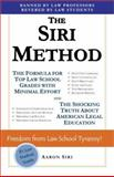 The Siri Method : The Formula for Top Law School Grades with Minimal Effort and the Shocking Truth about American Legal Education, Siri, Aaron, 0977991903