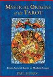Mystical Origins of the Tarot, Paul Huson, 0892811900
