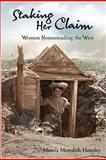 Staking Her Claim : Women Homesteading the West, Hensley, Marcia Meredith, 0931271908