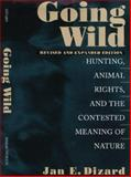 Going Wild : Hunting, Animal Rights, and the Contested Meaning of Nature, Dizard, Jan E., 1558491902
