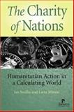 The Charity of Nations : Humanitarian Action in a Calculating World, Smillie, Ian and Minear, Larry, 1565491904