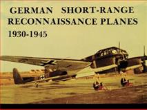 German Short Range Reconnaissance Planes, 1930-1945, Manfred Griehl and Joachim Dressel, 0887401902
