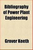 Bibliography of Power Plant Engineering, Grover Keeth, 1153301903