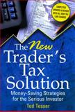 The New Trader's Tax Solution : Money-Saving Strategies for the Serious Investor, Tesser, Ted, 1592801900