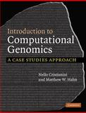 Introduction to Computational Genomics : A Case Studies Approach, Cristianini, Nello and Hahn, Matthew W., 0521671914