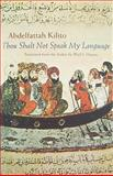 Thou Shalt Not Speak My Language, Kilito, Abdelfattah, 081563191X