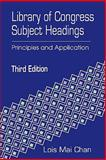 Library of Congress Subject Headings : Principles and Application, Chan, Lois M., 1563081911
