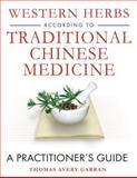 Western Herbs According to Traditional Chinese Medicine, Thomas Avery Garran, 159477191X