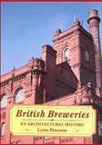 British Breweries : An Architectural History, Pearson, Lynn F. and Pearson, Lynn, 1852851910