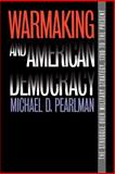 Warmaking and American Democracy : The Struggle over Military Strategy, 1700 to the Present, Pearlman, Michael D., 0700611916