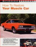 How to Restore Your Muscle Car, Greg Donahue and Paul Zazarine, 0760321914