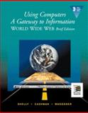 Using Computers : Gateway to Information, Shelly, Gary B. and Cashman, Thomas J., 0789511916